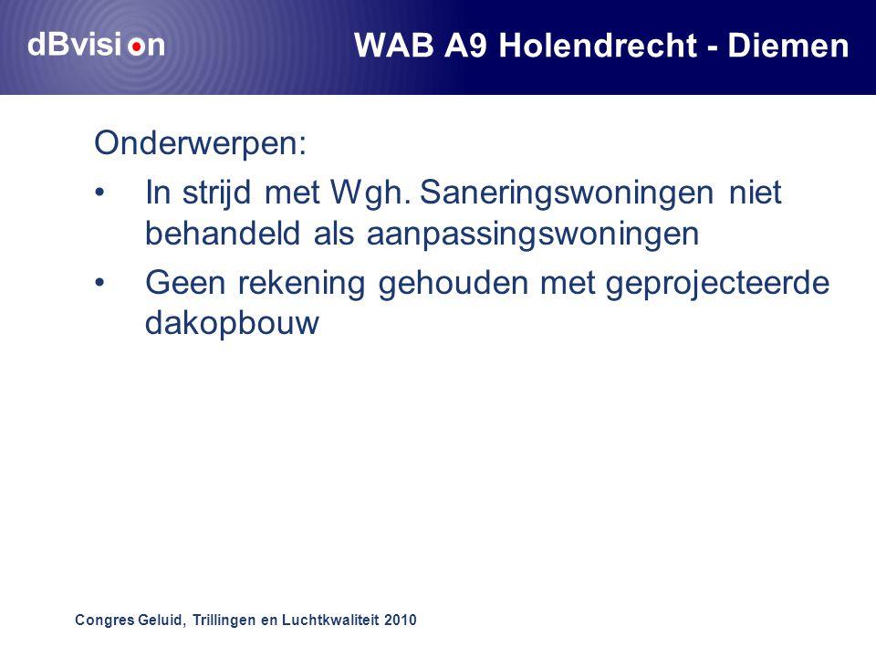dBvisi n Congres Geluid, Trillingen en Luchtkwaliteit 2010 WAB A9 Holendrecht - Diemen Onderwerpen: •In strijd met Wgh.
