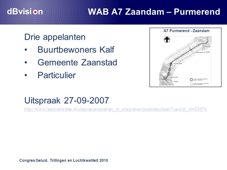 dBvisi n Congres Geluid, Trillingen en Luchtkwaliteit 2010 WAB A7 Zaandam – Purmerend Drie appelanten •Buurtbewoners Kalf •Gemeente Zaanstad •Particulier Uitspraak 27-09-2007 http://www.raadvanstate.nl/uitspraken/zoeken_in_uitspraken/zoekresultaat/ verdict_id=23374 A7 Purmerend - Zaandam