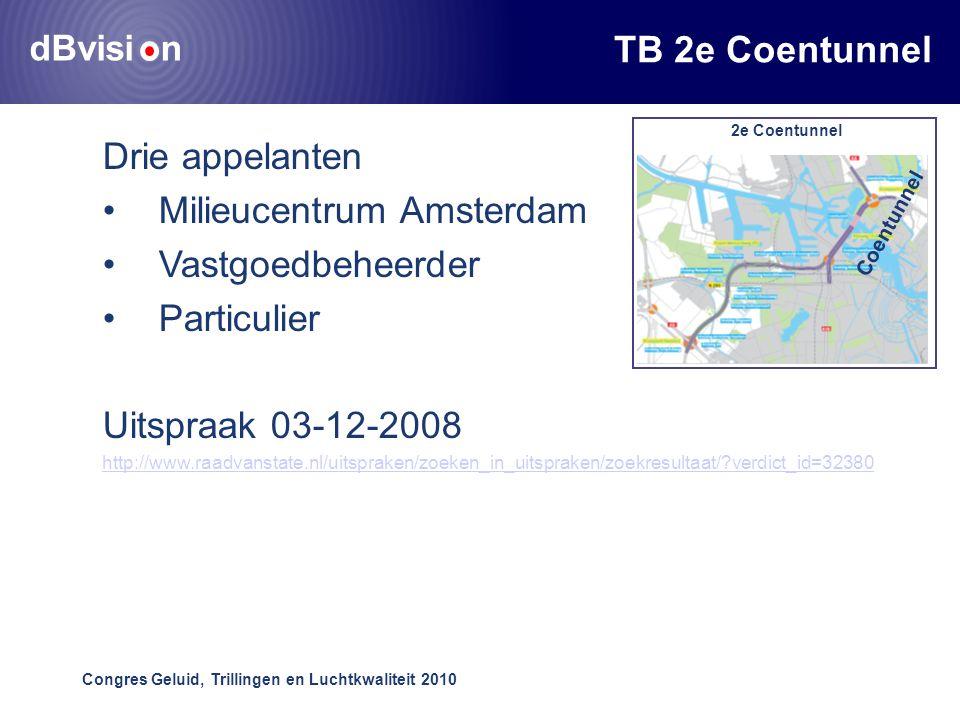 dBvisi n Congres Geluid, Trillingen en Luchtkwaliteit 2010 Coentunnel 2e Coentunnel TB 2e Coentunnel Drie appelanten •Milieucentrum Amsterdam •Vastgoedbeheerder •Particulier Uitspraak 03-12-2008 http://www.raadvanstate.nl/uitspraken/zoeken_in_uitspraken/zoekresultaat/ verdict_id=32380