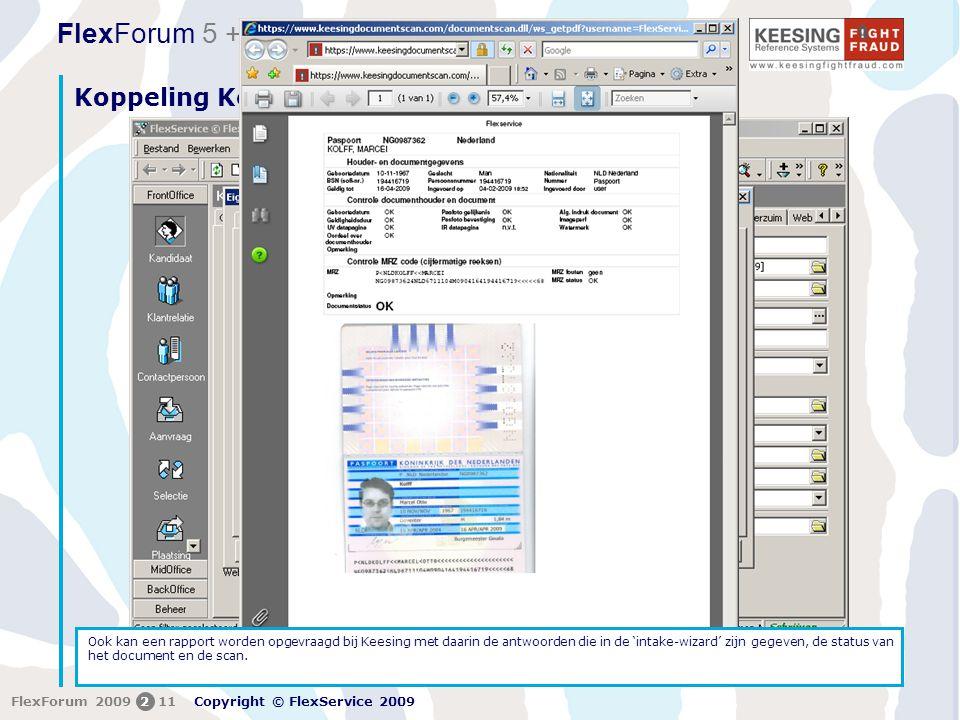 FlexForum 5 + 6 februari 2009 Copyright © FlexService 2009 FlexForum 2009211 Koppeling Keesing Documentscan // Ook kan een rapport worden opgevraagd bij Keesing met daarin de antwoorden die in de 'intake-wizard' zijn gegeven, de status van het document en de scan.