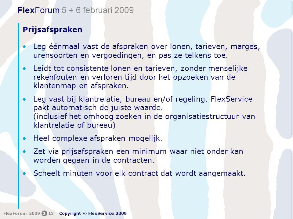 FlexForum 5 + 6 februari 2009 Copyright © FlexService 2009 FlexForum 2009213 Prijsafspraken •Leg éénmaal vast de afspraken over lonen, tarieven, marges, urensoorten en vergoedingen, en pas ze telkens toe.