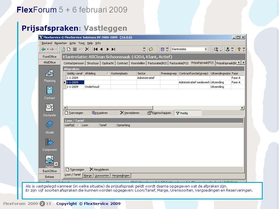 FlexForum 5 + 6 februari 2009 Copyright © FlexService 2009 FlexForum 2009215 Prijsafspraken: Vastleggen Als is vastgelegd wanneer (in welke situatie) de prijsafspraak geldt wordt daarna opgegeven wat de afpraken zijn.