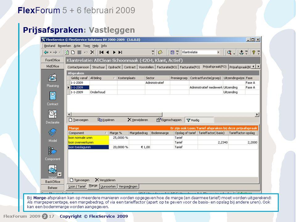 FlexForum 5 + 6 februari 2009 Copyright © FlexService 2009 FlexForum 2009217 Prijsafspraken: Vastleggen Bij Marge-afspraken kan op meerdere manieren worden opgegeven hoe de marge (en daarmee tarief) moet worden uitgerekend: Als margepercentage, een margebedrag, of via een tarieffactor (apart op te geven voor de basis- en opslag bij andere uren).