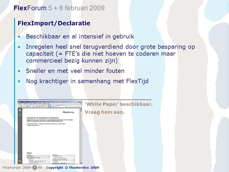 FlexForum 5 + 6 februari 2009 Copyright © FlexService 2009 FlexForum 2009240 FlexImport/Declaratie 'White Paper' beschikbaar.
