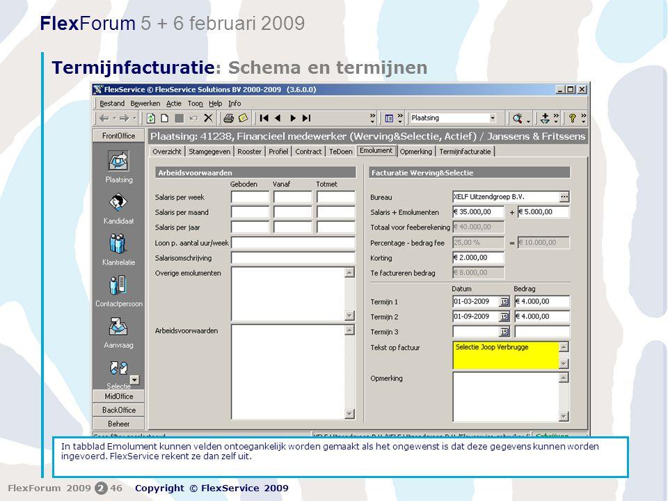 FlexForum 5 + 6 februari 2009 Copyright © FlexService 2009 FlexForum 2009246 Termijnfacturatie: Schema en termijnen Er is ook nog een andere mogelijkheid om de benodigde gegevens voor Termijnfacturatie op te geven.