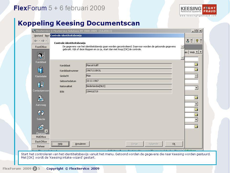 FlexForum 5 + 6 februari 2009 Copyright © FlexService 2009 FlexForum 200925 Koppeling Keesing Documentscan Start het controleren van het identiteitsbewijs vanuit het menu.
