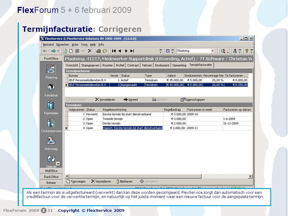 FlexForum 5 + 6 februari 2009 Copyright © FlexService 2009 FlexForum 2009251 Termijnfacturatie: Corrigeren Als het te factureren bedrag of termijnen niet kloppen kan het schema worden gewijzigd.