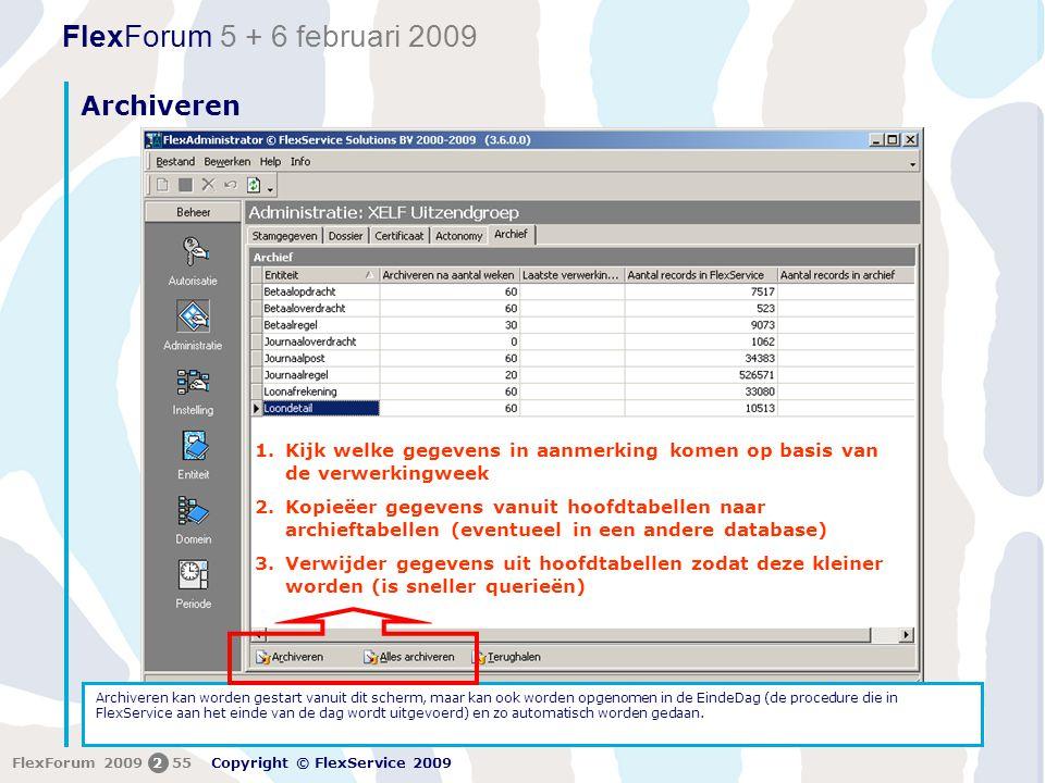 FlexForum 5 + 6 februari 2009 Copyright © FlexService 2009 FlexForum 2009255 Archiveren Archiveren kan worden gestart vanuit dit scherm, maar kan ook worden opgenomen in de EindeDag (de procedure die in FlexService aan het einde van de dag wordt uitgevoerd) en zo automatisch worden gedaan.
