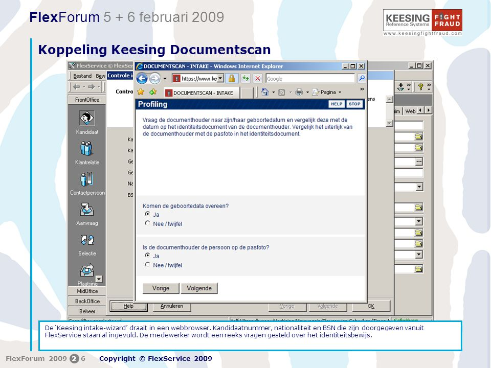 FlexForum 5 + 6 februari 2009 Copyright © FlexService 2009 FlexForum 200926 Koppeling Keesing Documentscan De 'Keesing intake-wizard' draait in een we
