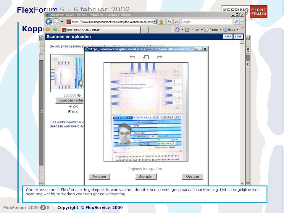 FlexForum 5 + 6 februari 2009 Copyright © FlexService 2009 FlexForum 200928 Koppeling Keesing Documentscan Ondertussen heeft FlexService de gekoppelde scan van het identiteitsdocument 'geuploaded' naar Keesing.