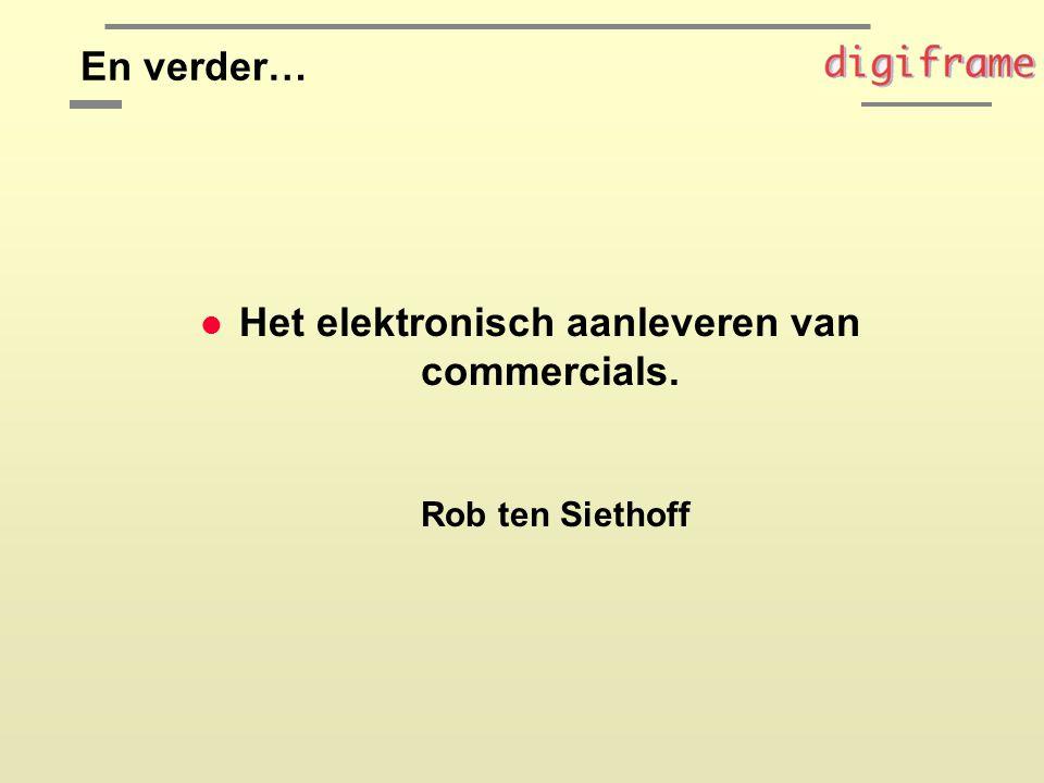 En verder… l Het elektronisch aanleveren van commercials. Rob ten Siethoff