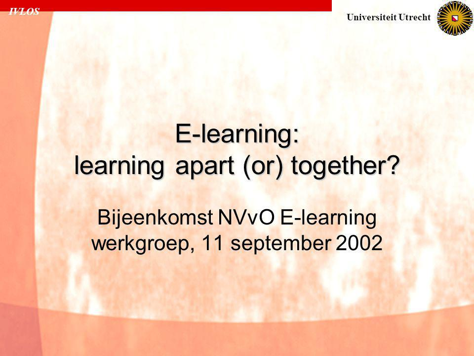 IVLOS Universiteit Utrecht E-learning: learning apart (or) together.