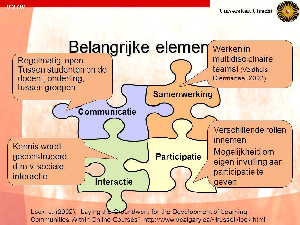 """IVLOS Universiteit Utrecht Belangrijke elementen Communicatie Samenwerking Interactie Participatie Lock, J. (2002), """"Laying the Groundwork for the Dev"""