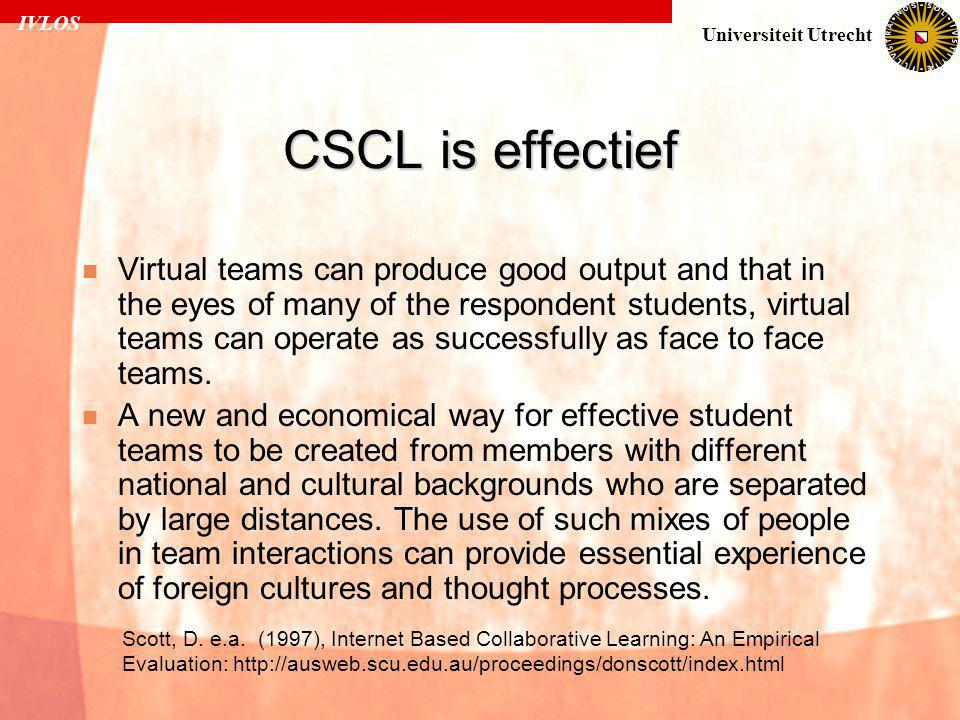 IVLOS Universiteit Utrecht CSCL is effectief  Virtual teams can produce good output and that in the eyes of many of the respondent students, virtual teams can operate as successfully as face to face teams.