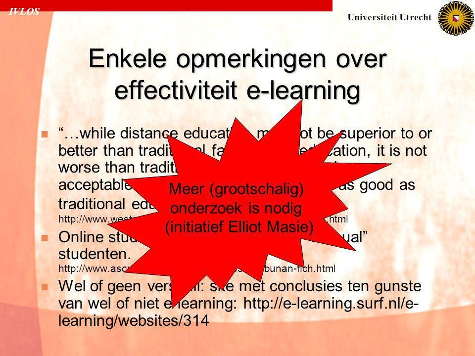 IVLOS Universiteit Utrecht Enkele opmerkingen over effectiviteit e-learning  …while distance education may not be superior to or better than traditional face-to-face education, it is not worse than traditional education.