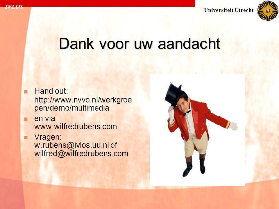 IVLOS Universiteit Utrecht Dank voor uw aandacht  Hand out: http://www.nvvo.nl/werkgroe pen/demo/multimedia  en via www.wilfredrubens.com  Vragen: w.rubens@ivlos.uu.nl of wilfred@wilfredrubens.com