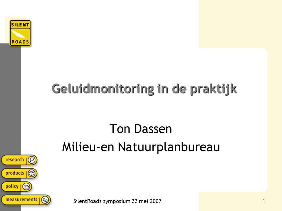 SilentRoads symposium 22 mei 20071 Geluidmonitoring in de praktijk Ton Dassen Milieu-en Natuurplanbureau