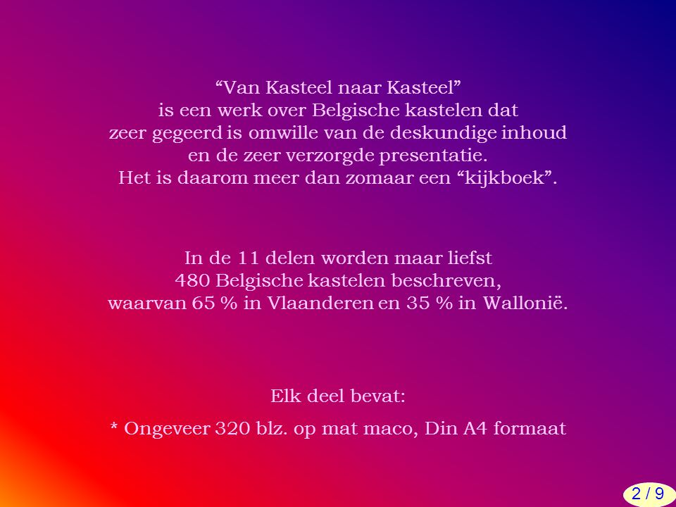 """""""Van Kasteel naar Kasteel"""" is een werk over Belgische kastelen dat zeer gegeerd is omwille van de deskundige inhoud en de zeer verzorgde presentatie."""