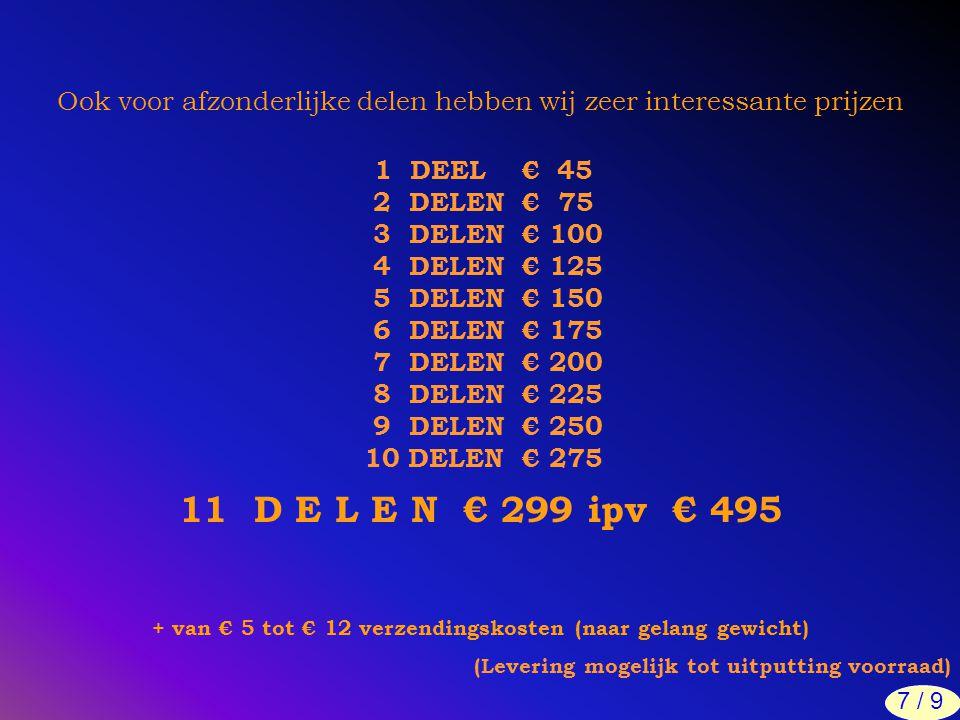 Ook voor afzonderlijke delen hebben wij zeer interessante prijzen 11 D E L E N € 299 ipv € 495 + van € 5 tot € 12 verzendingskosten (naar gelang gewic