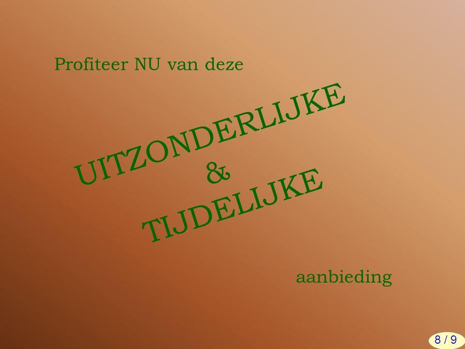 Profiteer NU van deze UITZONDERLIJKE & TIJDELIJKE aanbieding 8 / 9