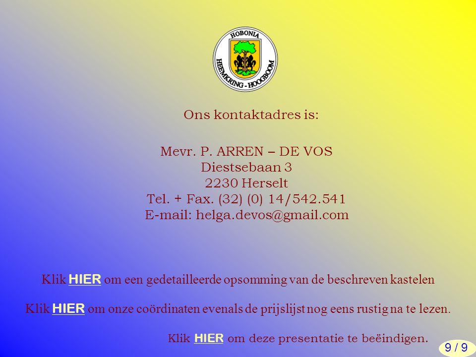 Ons kontaktadres is: Mevr. P. ARREN – DE VOS Diestsebaan 3 2230 Herselt Tel. + Fax. (32) (0) 14/542.541 E-mail: helga.devos@gmail.com Klik HIER om een