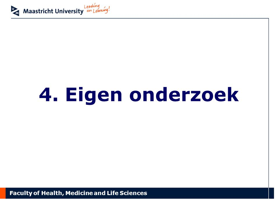 Faculty of Health, Medicine and Life Sciences 4. Eigen onderzoek