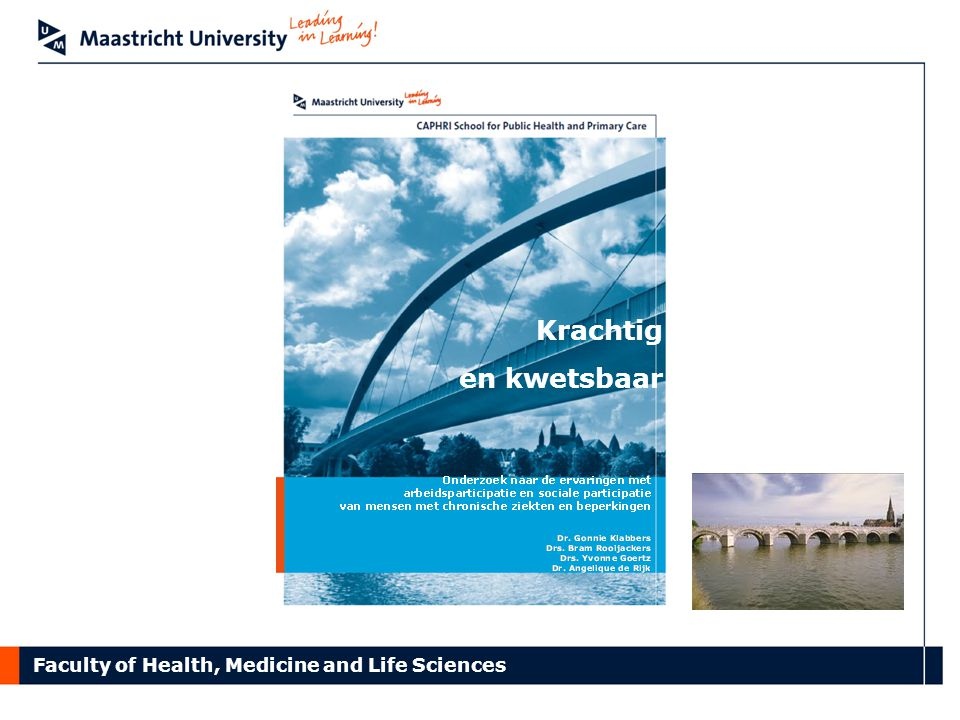 Faculty of Health, Medicine and Life Sciences Krachtig en kwetsbaar