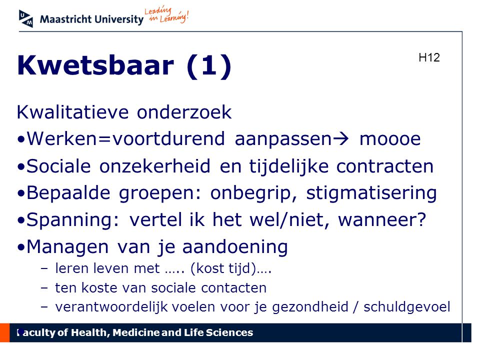 Faculty of Health, Medicine and Life Sciences Kwetsbaar (1) Kwalitatieve onderzoek •Werken=voortdurend aanpassen  moooe •Sociale onzekerheid en tijde