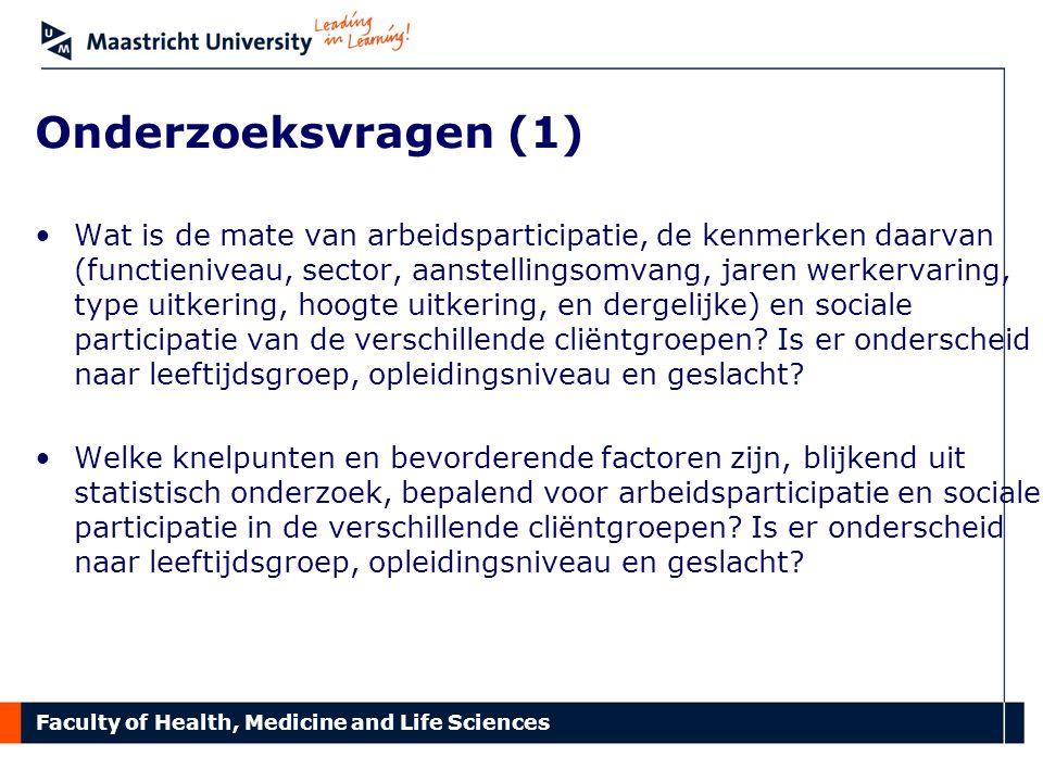 Faculty of Health, Medicine and Life Sciences Onderzoeksvragen (2) •Wat zijn de ervaringen van de achterban met arbeidsparticipatie en sociale participatie.