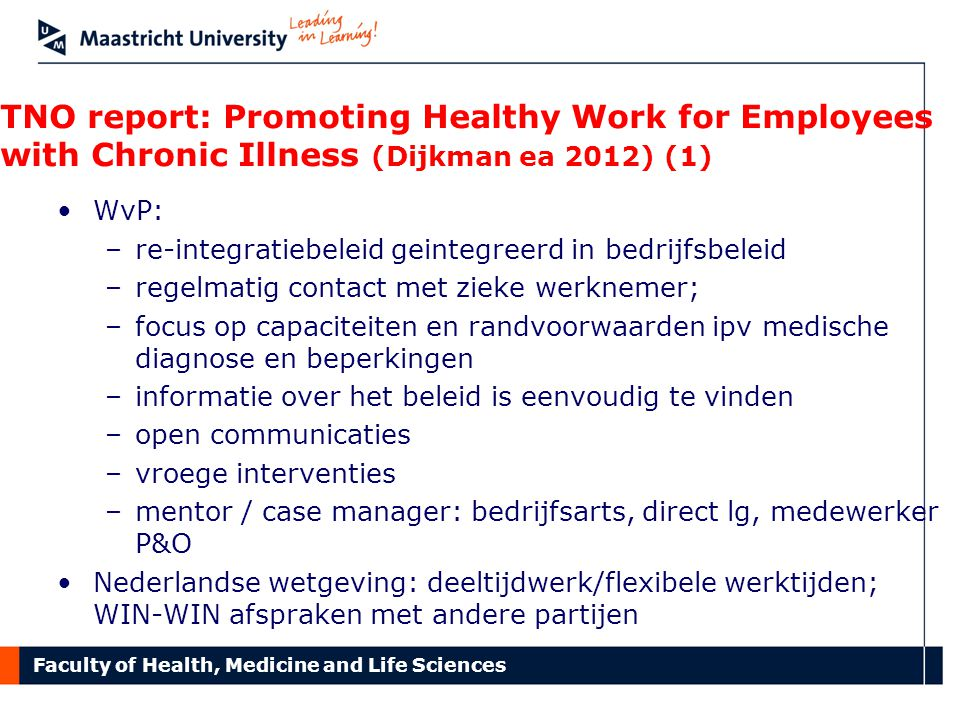 Faculty of Health, Medicine and Life Sciences TNO report: Promoting Healthy Work for Employees with Chronic Illness (Dijkman ea 2012) (1) •WvP: –re-in