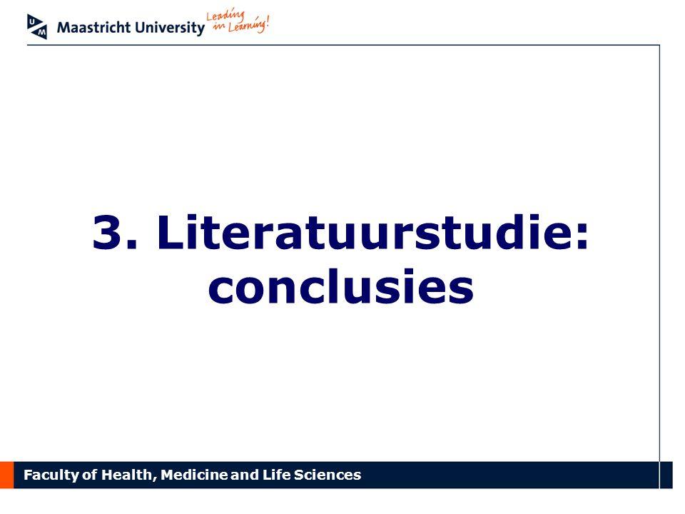 Faculty of Health, Medicine and Life Sciences Algemene conclusies •Bijna geen Nederlands onderzoek •Internationale studies vaak verouderd –Bv.
