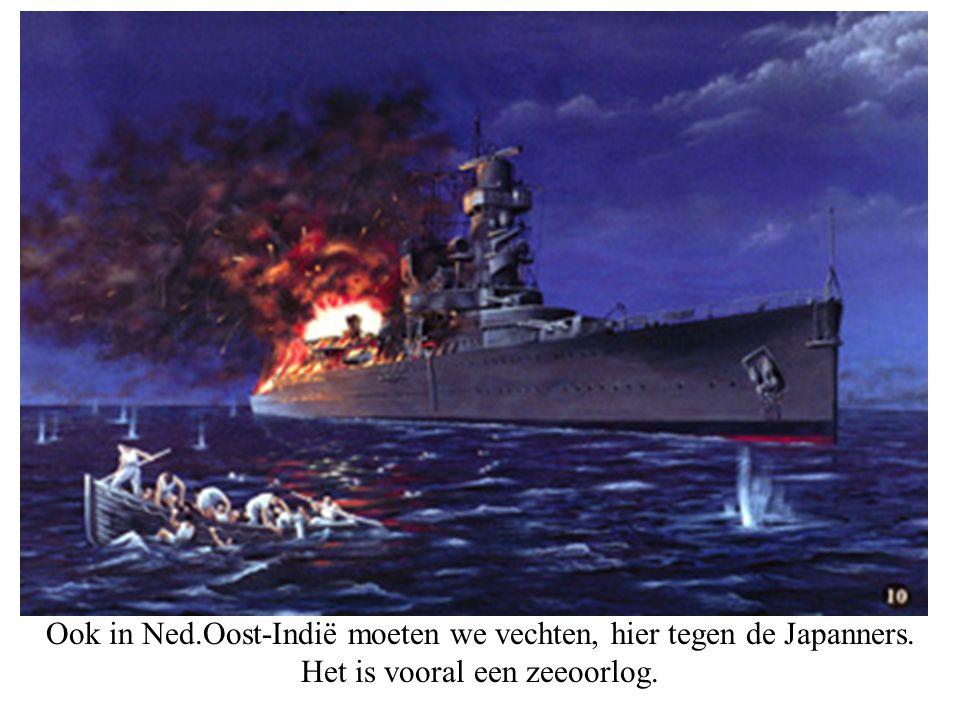 Ook in Ned.Oost-Indië moeten we vechten, hier tegen de Japanners. Het is vooral een zeeoorlog.