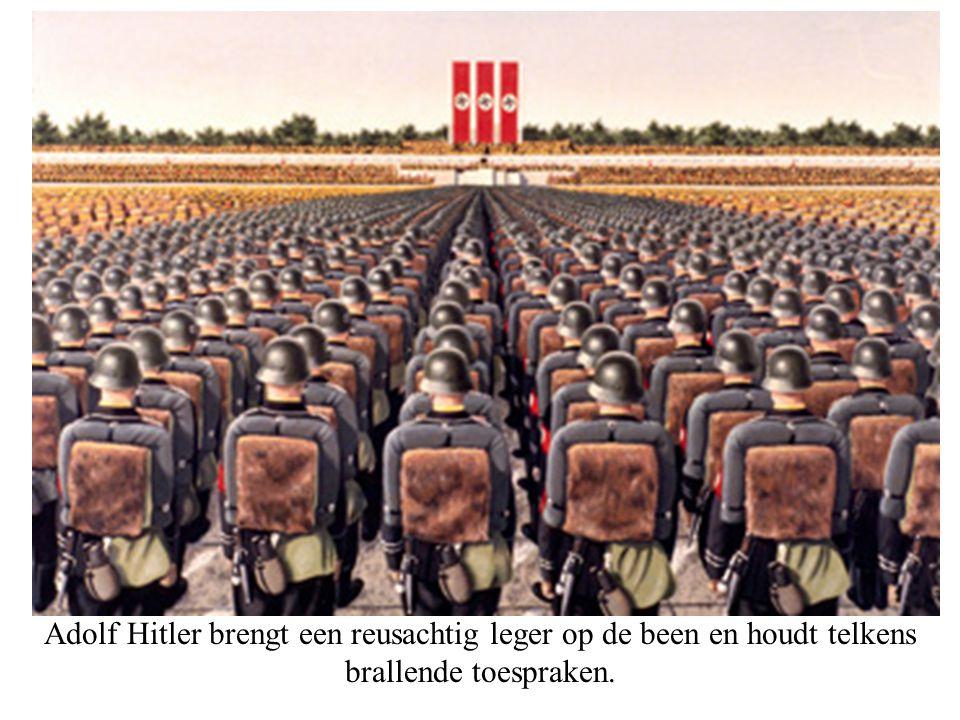 Adolf Hitler brengt een reusachtig leger op de been en houdt telkens brallende toespraken.