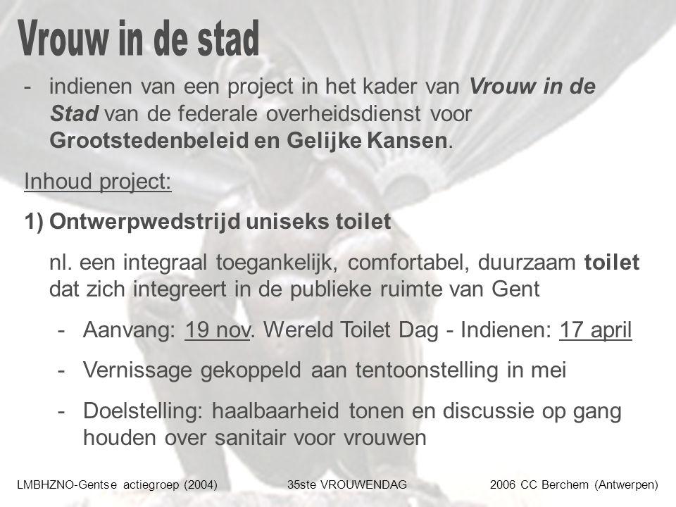 LMBHZNO-Gentse actiegroep (2004)35ste VROUWENDAG2006 CC Berchem (Antwerpen) -indienen van een project in het kader van Vrouw in de Stad van de federale overheidsdienst voor Grootstedenbeleid en Gelijke Kansen.