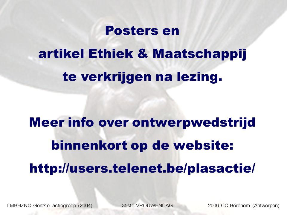 LMBHZNO-Gentse actiegroep (2004)35ste VROUWENDAG2006 CC Berchem (Antwerpen) Posters en artikel Ethiek & Maatschappij te verkrijgen na lezing.