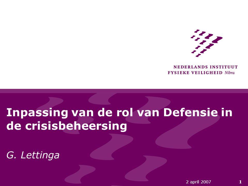 2 april 20071 Inpassing van de rol van Defensie in de crisisbeheersing G. Lettinga