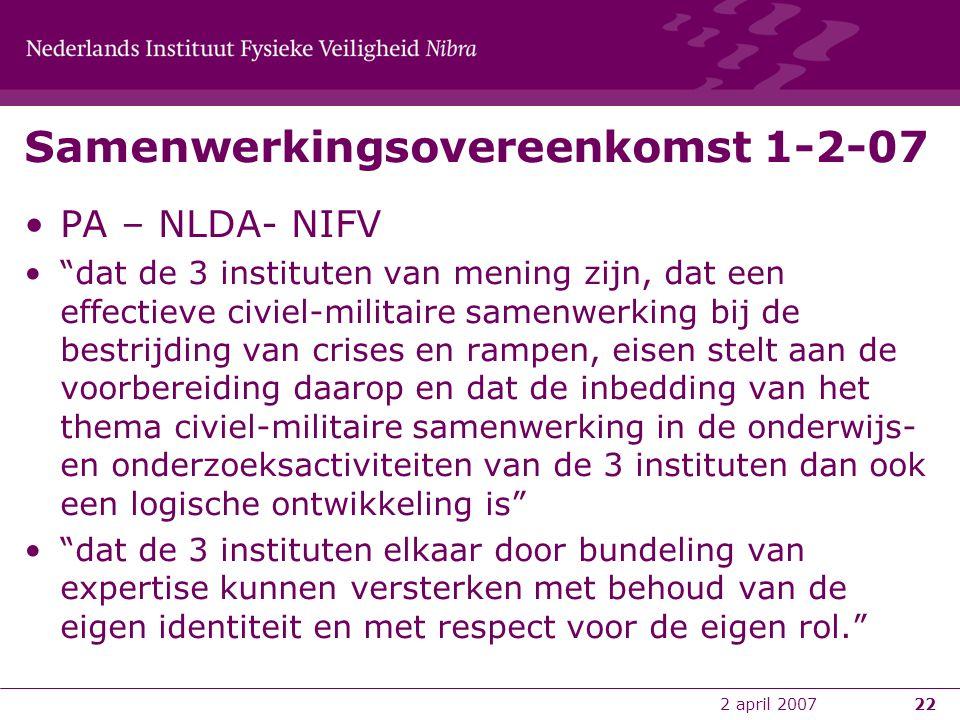 """2 april 200722 Samenwerkingsovereenkomst 1-2-07 •PA – NLDA- NIFV •""""dat de 3 instituten van mening zijn, dat een effectieve civiel-militaire samenwerki"""