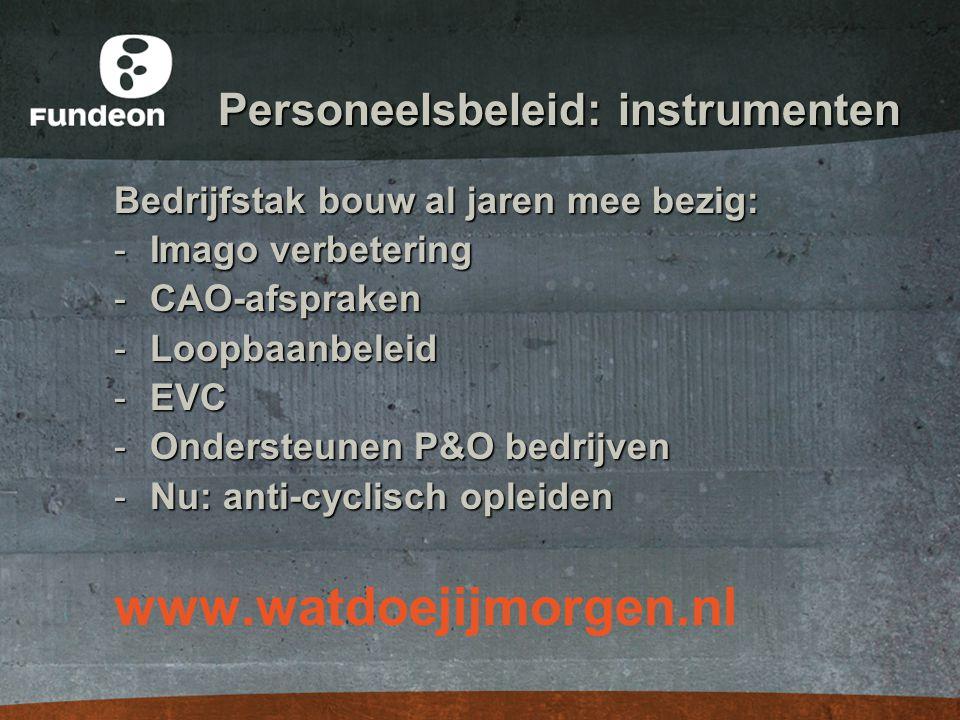 Personeelsbeleid: instrumenten Bedrijfstak bouw al jaren mee bezig: -Imago verbetering -CAO-afspraken -Loopbaanbeleid -EVC -Ondersteunen P&O bedrijven