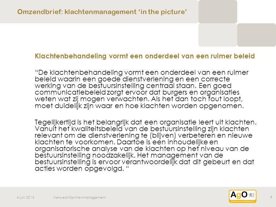 4 juni 2013Netwerk Klachtenmanagement7 Klachtenbehandeling vormt een onderdeel van een ruimer beleid De klachtenbehandeling vormt een onderdeel van een ruimer beleid waarin een goede dienstverlening en een correcte werking van de bestuursinstelling centraal staan.