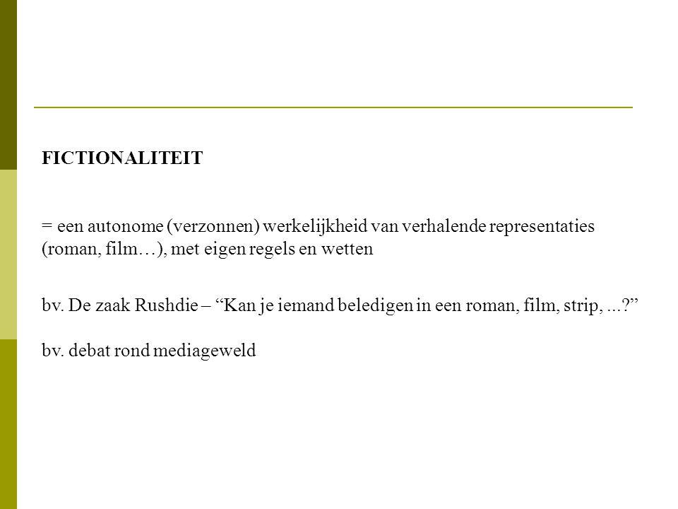 FICTIONALITEIT = een autonome (verzonnen) werkelijkheid van verhalende representaties (roman, film…), met eigen regels en wetten bv.
