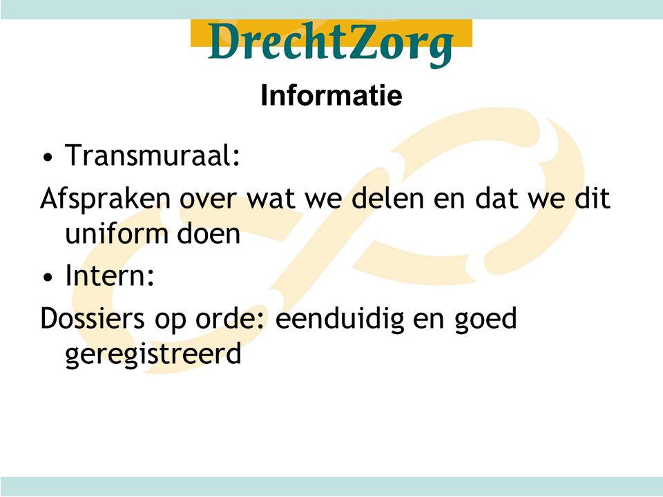 Informatie •Transmuraal: Afspraken over wat we delen en dat we dit uniform doen •Intern: Dossiers op orde: eenduidig en goed geregistreerd