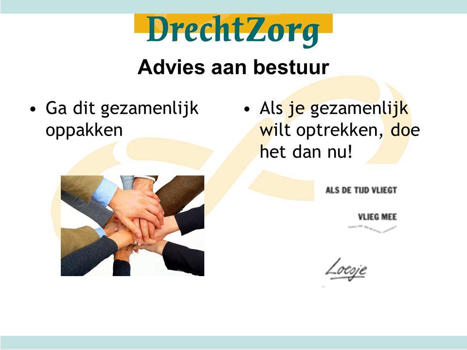 Advies aan bestuur •Ga dit gezamenlijk oppakken •Als je gezamenlijk wilt optrekken, doe het dan nu!