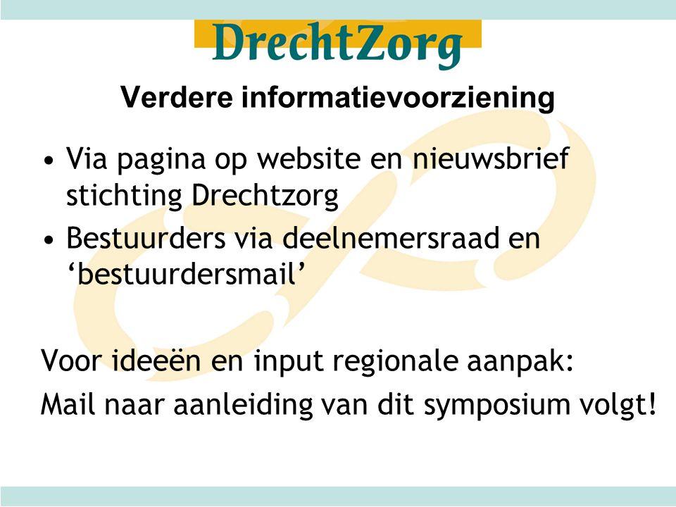 Verdere informatievoorziening •Via pagina op website en nieuwsbrief stichting Drechtzorg •Bestuurders via deelnemersraad en 'bestuurdersmail' Voor ide
