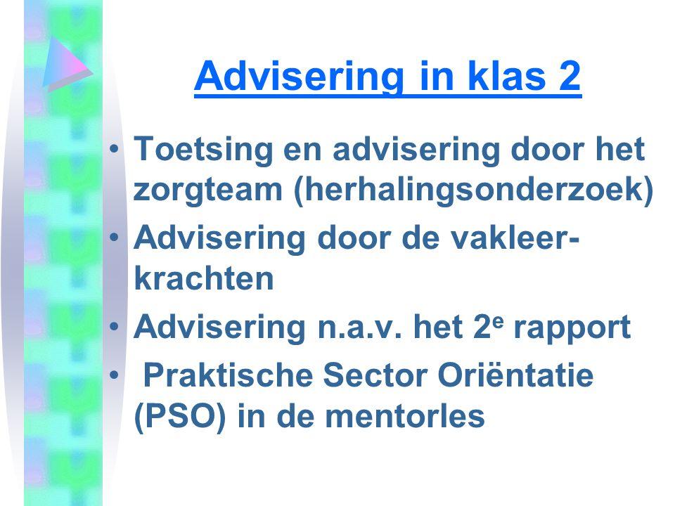 Advisering in klas 2 •Toetsing en advisering door het zorgteam (herhalingsonderzoek) •Advisering door de vakleer- krachten •Advisering n.a.v. het 2 e