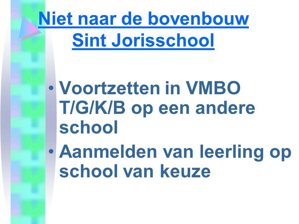 Niet naar de bovenbouw Sint Jorisschool •Voortzetten in VMBO T/G/K/B op een andere school •Aanmelden van leerling op school van keuze