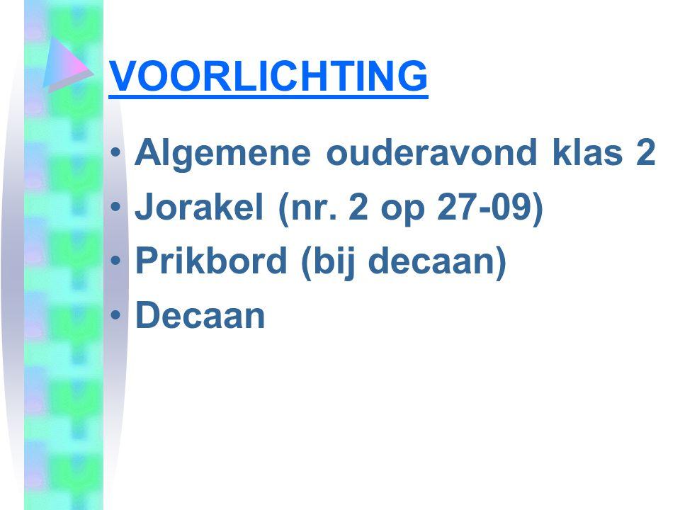 VOORLICHTING •Algemene ouderavond klas 2 •Jorakel (nr. 2 op 27-09) •Prikbord (bij decaan) •Decaan