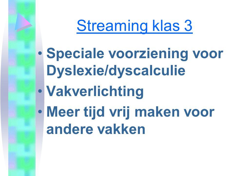 Streaming klas 3 •Speciale voorziening voor Dyslexie/dyscalculie •Vakverlichting •Meer tijd vrij maken voor andere vakken