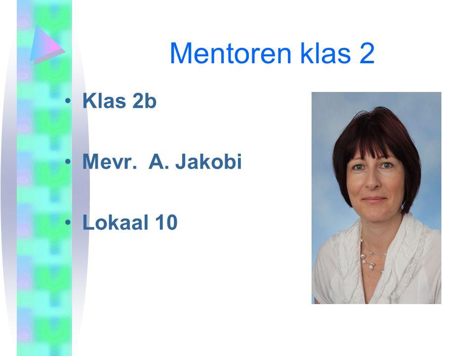 Mentoren klas 2 •Klas 2b •Mevr. A. Jakobi •Lokaal 10