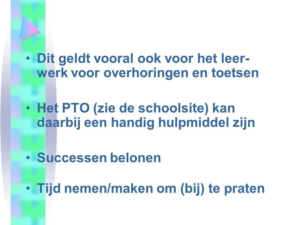 •Dit geldt vooral ook voor het leer- werk voor overhoringen en toetsen •Het PTO (zie de schoolsite) kan daarbij een handig hulpmiddel zijn •Successen