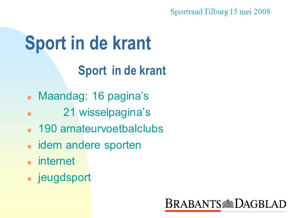 Sport in de krant n Maandag: 16 pagina's n 21 wisselpagina's n 190 amateurvoetbalclubs n idem andere sporten n internet n jeugdsport Sportraad Tilburg